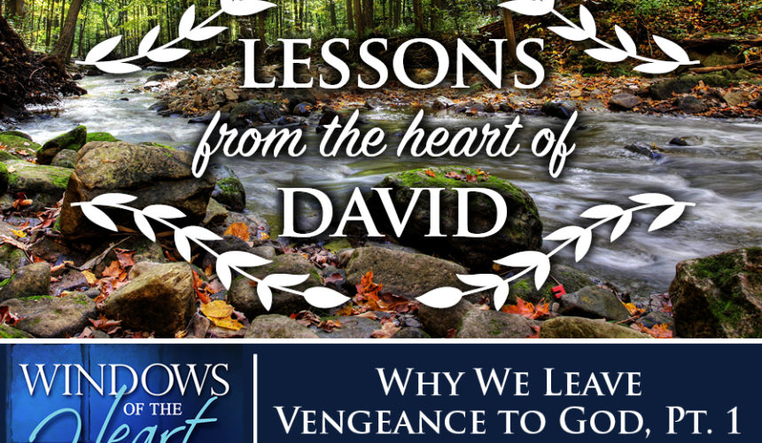 Lessons from the Heart of David, Why We Leave Vengeance to God, Pt. 1