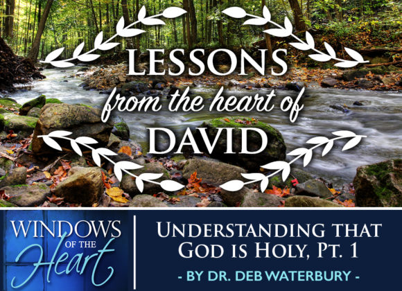 Lessons from the Heart of David, Understanding that God is Holy, Pt. 1