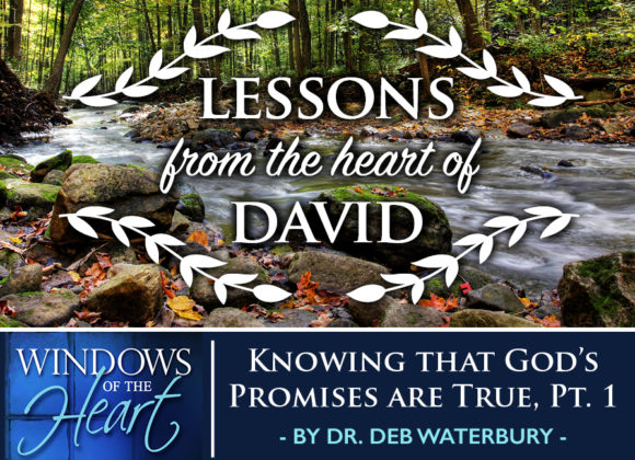 Lessons from the Heart of David, Knowing that God's Promises are True, Pt. 1 – Windows of the Heart