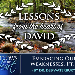 Lessons from the Heart of David, Embracing Our Weaknesses, Pt. 1