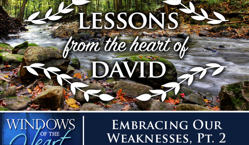 Lessons from the Heart of David, Embracing Our Weaknesses, Pt. 2