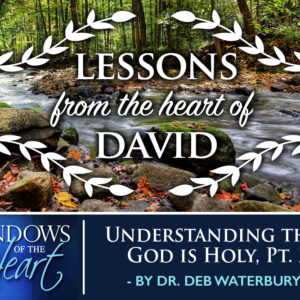 Lessons from the Heart of David, Understanding that God is Holy, Pt. 2